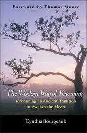 The Wisdom Way of Knowing by Cynthia Bourgeault