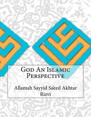 God an Islamic Perspective by Allamah Sayyid Sa'eed Akhtar Rizvi