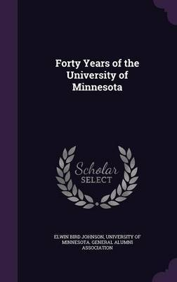 Forty Years of the University of Minnesota by Elwin Bird Johnson image