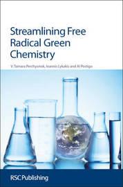 Streamlining Free Radical Green Chemistry by Tamara Perchyonok