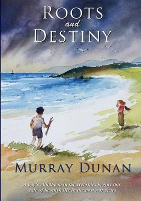 Roots and Destiny by Murray Dunan