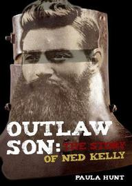 Outlaw Son: The Story of Ned Kelly by Paula Hunt
