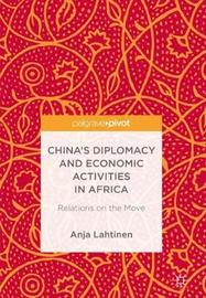 China's Diplomacy and Economic Activities in Africa by Anja Lahtinen
