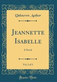 Jeannette Isabelle, Vol. 2 of 3 by Unknown Author image