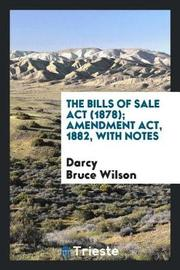 The Bills of Sale ACT (1878); Amendment Act, 1882, with Notes by Darcy Bruce Wilson image