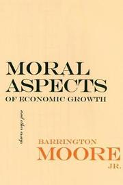 Moral Aspects of Economic Growth, and Other Essays by Barrington Moore