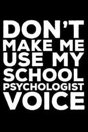 Don't Make Me Use My School Psychologist Voice by Creative Juices Publishing