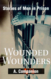 Wounded Wounders: Stories of Men in Prison by A. Companion image