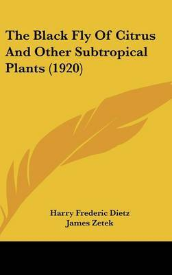 The Black Fly of Citrus and Other Subtropical Plants (1920) by Harry Frederic Dietz image