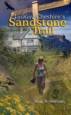 Walking Cheshire's Sandstone Trail by Tony Bowerman