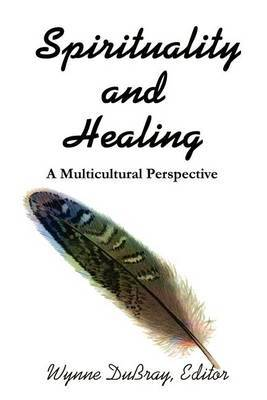 Spirituality and Healing: A Multicultural Perspective by Wynne DuBray image