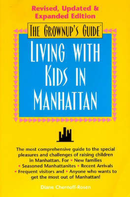 Grownup's Guide to Living with Kids in Manhattan by Diane Chernoff-Rosen