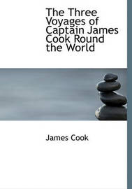 The Three Voyages of Captain James Cook Round the World by Cook