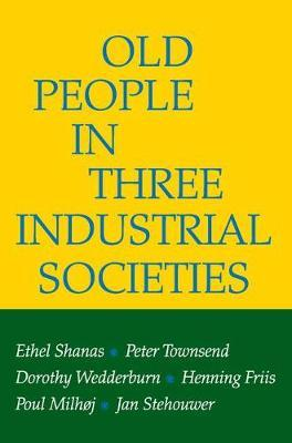 Old People in Three Industrial Societies by Ethel Shanas