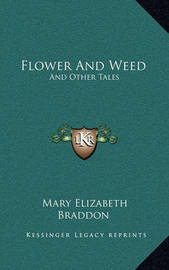 Flower and Weed: And Other Tales by Mary , Elizabeth Braddon