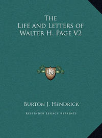 The Life and Letters of Walter H. Page V2 by Burton J. Hendrick