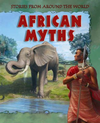 Stories From Around the World: African Myths by Neil Morris