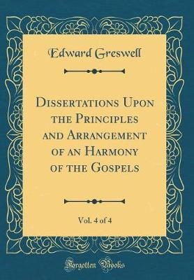 Dissertations Upon the Principles and Arrangement of an Harmony of the Gospels, Vol. 4 of 4 (Classic Reprint) by Edward Greswell