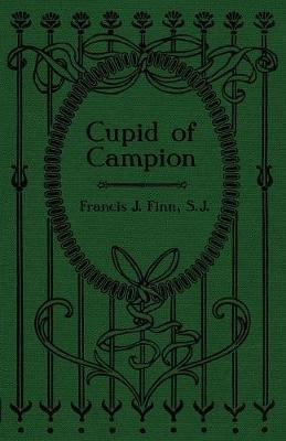 Cupid of Campion by Rev Francis J Finn