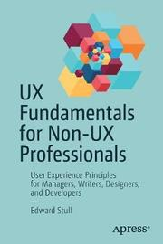 UX Fundamentals for Non-UX Professionals by Edward Stull