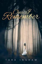 Once I Remember by Tara Ingham