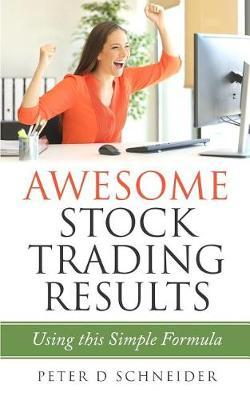 Awesome Stock Trading Results by Peter D Schneider