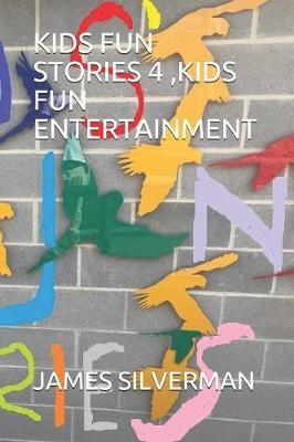 Kids Fun Stories 4, Kids Fun Entertainment by James Silverman