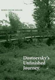 Dostoevsky's Unfinished Journey by Robin Feuer Miller image