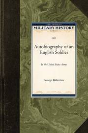 Autobiography of an English Soldier by George Ballentine