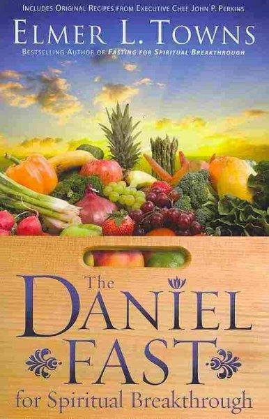 The Daniel Fast for Spiritual Breakthrough by Elmer L Towns