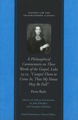 "Philosophical Commentary on These Words of the Gospel, Luke 14.23, ""Compel Them to Come in, That My House May be Full"" by Pierre Bayle"