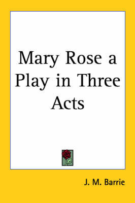 Mary Rose a Play in Three Acts by J.M.Barrie