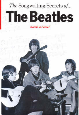 "The Songwriting Secrets of the ""Beatles"" by Dominic Pedler"