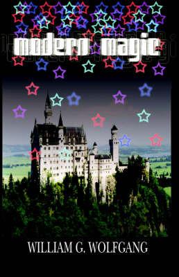 Modern Magic by William, G. Wolfgang