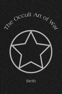 "The Occult Art of War by ""Seth"""
