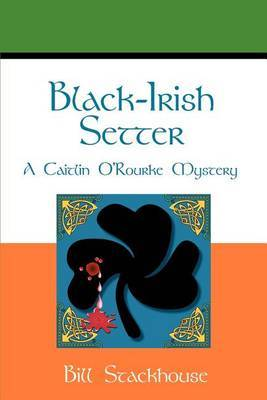 Black-Irish Setter: A Caitlin O'Rourke Mystery by Bill Stackhouse image
