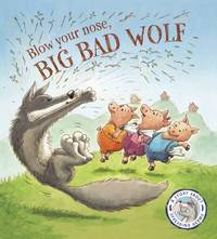 Fairytales Gone Wrong: Blow Your Nose, Big Bad Wolf! by Steve Smallman