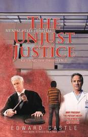 "The Unjust ""Justice"": Getting the Truth Out by Edward Castle"