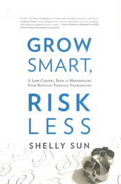 Grow Smart, Risk Less by Shelly Sun