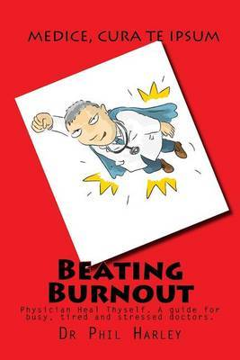 Beating Burnout by Dr Phil Harley
