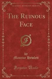 The Ruinous Face (Classic Reprint) by Maurice Hewlett