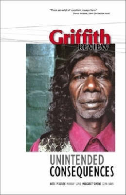 Griffith Review 16: Unintended Consequences by Julianne Schultz