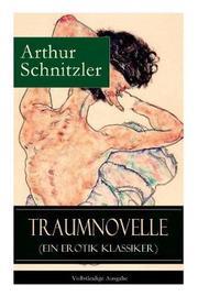 Traumnovelle (Ein Erotik Klassiker) - Vollstandige Ausgabe by Arthur Schnitzler