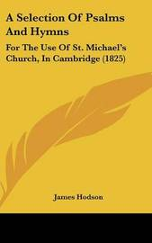 A Selection Of Psalms And Hymns: For The Use Of St. Michael's Church, In Cambridge (1825) by James Hodson image