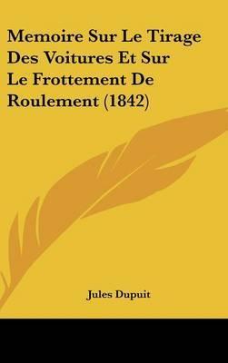 Memoire Sur Le Tirage Des Voitures Et Sur Le Frottement de Roulement (1842) by Jules Dupuit image