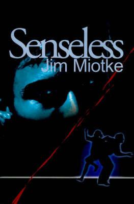Senseless by Jim Miotke
