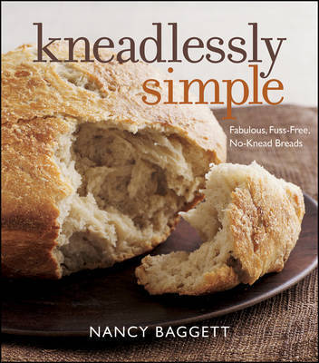 Kneadlessly Simple: Fabulous, Fuss-Free, No-Knead Breads by Nancy Baggett