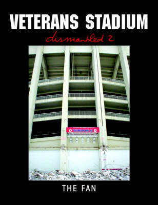 Veterans Stadium: Dismantled 2 by The Fan