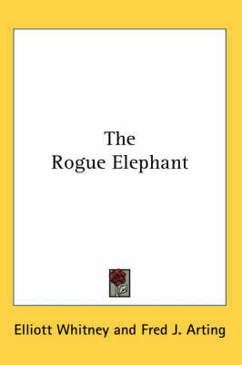The Rogue Elephant by Elliott Whitney