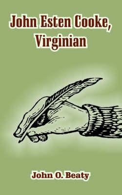 John Esten Cooke, Virginian by John Owen Beaty